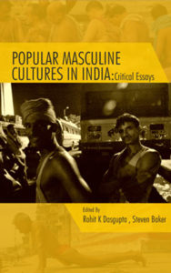 Popular Masculine Cultures in India : Critical Essays