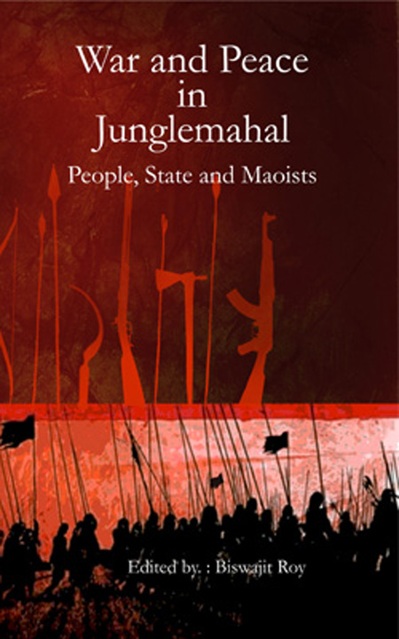 War and Peace in Junglemahal People, State and Maoists
